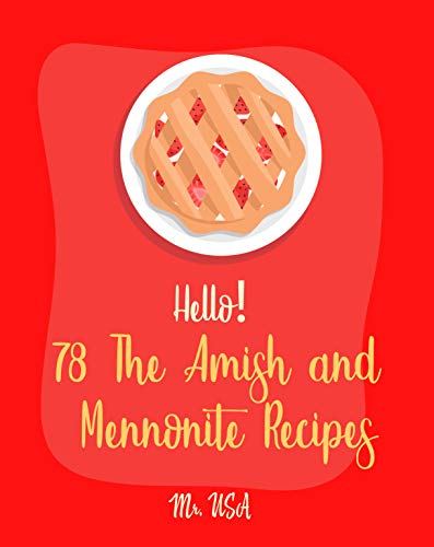 Hello! 78 The Amish and Mennonite Recipes: Best Amish and Mennonite Cookbook Ever For Beginners [Banana Bread Cookbook, Yeast Bread Recipes, Amish Cookbooks, Sourdough Bread Recipe] [Book 1]