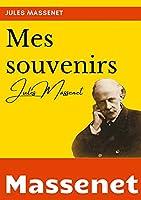 Mes souvenirs: l'autobiographie du compositeur Jules Massenet