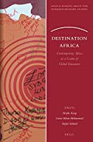 Destination Africa: Contemporary Africa as a Centre of Global Encounter (Africa-Europe Group for Interdisciplinary Studies)