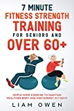 7 Minute Fitness Strength Training for Seniors and Over 60+: Simple Home Exercise to Maintain Healthier Body and High Energy in 7 Days (English Edition)