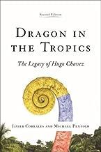 Dragon in the Tropics: Venezuela and the Legacy of Hugo Chavez (Latin America Initiative)