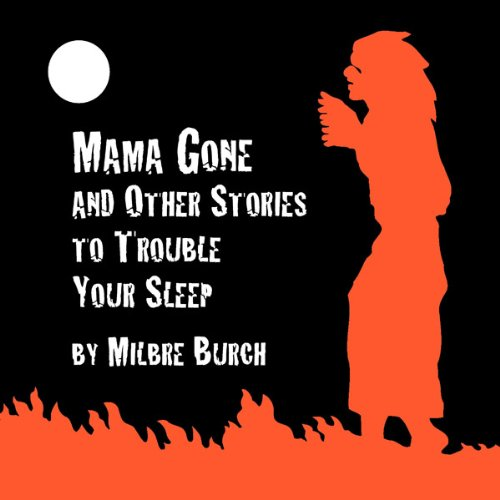 'Mama Gone' and Other Stories to Trouble Your Sleep  audiobook cover art