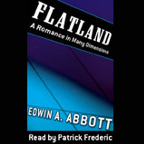 Flatland     A Romance of Many Dimensions              By:                                                                                                                                 Edwin A. Abbott                               Narrated by:                                                                                                                                 Patrick Frederic                      Length: 3 hrs and 24 mins     266 ratings     Overall 3.6