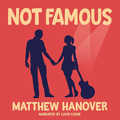 Not Famous                   By:                                                                                                                                 Matthew Hanover                               Narrated by:                                                                                                                                 Lucio Leone                      Length: 10 hrs and 4 mins     Not rated yet     Overall 0.0