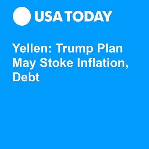 Yellen: Trump Plan May Stoke Inflation, Debt audiobook cover art