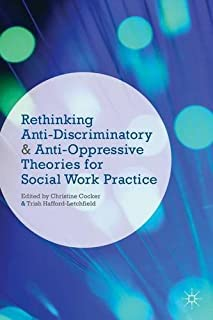 Rethinking Anti-Discriminatory and Anti-Oppressive Theories for Social Work Practice by Christine Cocker (2014-08-06)