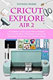 Cricut Explore Air 2: The Definitive Guide to Learn How to Maximize Your Cricut Machine. +30 Fantastic Projects to do With Design Space. Give Your Creativity a Boost