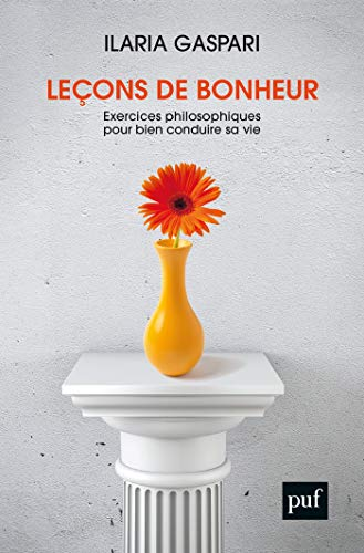Leçons de bonheur: Exercices philosophiques pour bien conduire sa vie (French Edition)