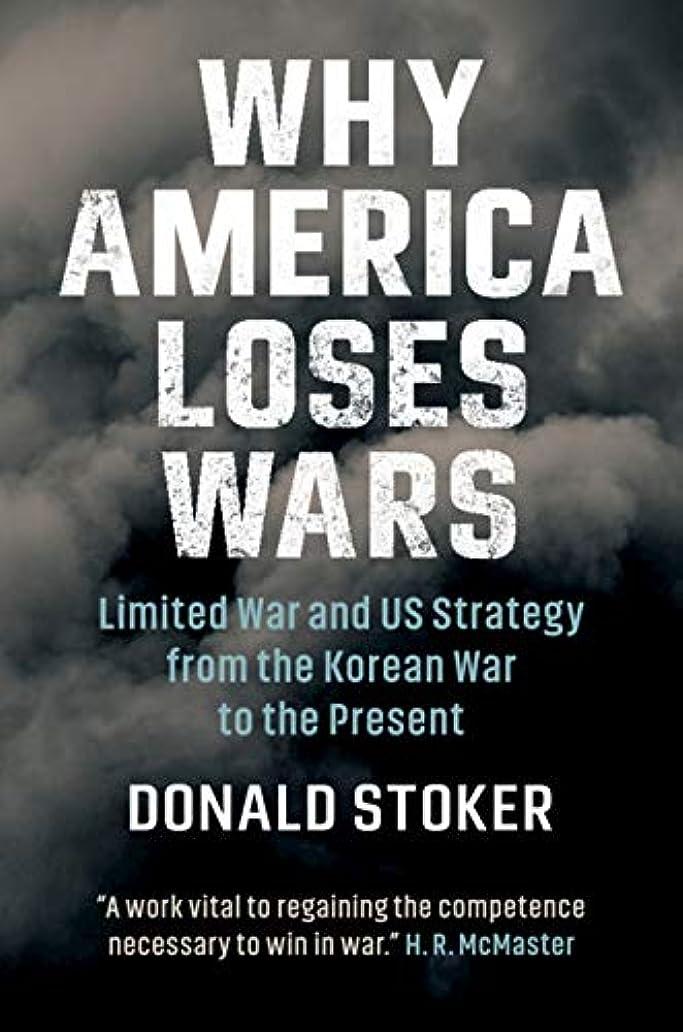ドリンクミンチおとうさんWhy America Loses Wars: Limited War and US Strategy from the Korean War to the Present (English Edition)