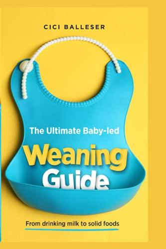 La mejor guía de destete llevada por el bebé: De beber leche a alimentos sólidos