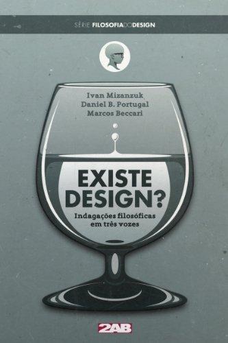 Existe Design? Indagações filosóficas em três vozes (Filosofia do Design Livro 1) (Portuguese Edition)