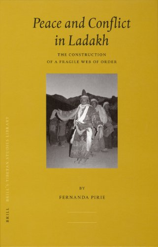 Peace and Conflict in Ladakh: The Construction of a Fragile Web of Order (Brill's Tibetan Studies Library, Band 13)