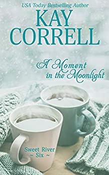 A Moment in the Moonlight (Sweet River Book 6) by [Kay Correll]