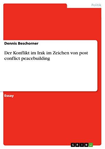 Der Konflikt im Irak im Zeichen von post conflict peacebuilding