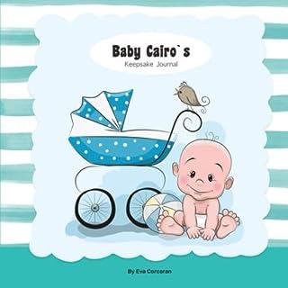 Baby Cairo's Keepsake Journal: Baby Cairo's Keepsake Journal | Personalized Baby Journal | The Story Your Baby's First Yea...