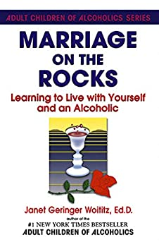 Marriage On The Rocks  Learning to Live with Yourself and an Alcoholic