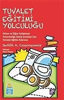 Tuvalet Egitimi Yolculugu; Otizm ve Diger Gelisimsel Yetersizlige Sahip Cocuklar Icin Tuvalet Egitim Kilavuzu