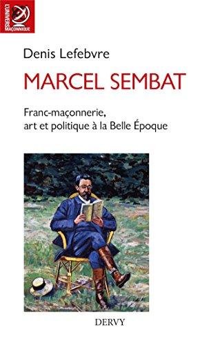 Marcel Sembat : Franc-maçonnerie, art et socialisme à la Belle Époque (French Edition)