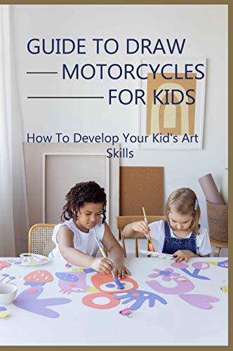 Guide To Draw Motorcycles For Kids: How To Develop Your Kid's Art Skills: How To Draw A Dirt Bike Helmet (English Edition)