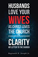 Husbands Love Your Wives As Christ Loves The Church: Clarity My Letter To The Church