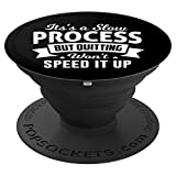 It's A Slow Process A Process But Quitting Won't Speed It Up PopSockets Grip and Stand for Phones and Tablets