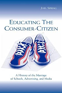 Educating the Consumer-citizen: A History of the Marriage of Schools, Advertising, and Media