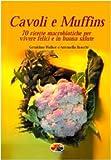 Cavoli e muffins. 70 ricette macrobiotiche per vivere felici e in buona salute