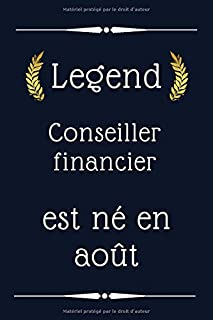 Legend Conseiller financier ent né en août: cadeau d'anniversaire, cadeau d'anniversaire de Conseiller financier , 110 pag...