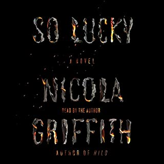 So Lucky     A Novel              By:                                                                                                                                 Nicola Griffith                               Narrated by:                                                                                                                                 Nicola Griffith                      Length: 4 hrs and 51 mins     29 ratings     Overall 4.5