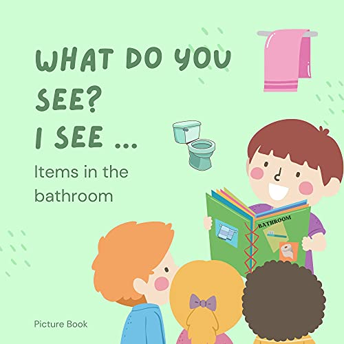 What do you see? I see ...Items in the Bathroom: Early Learning...