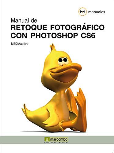 Manual de retoque fotográfico con Photoshop CS6 (Manuales nº 1)