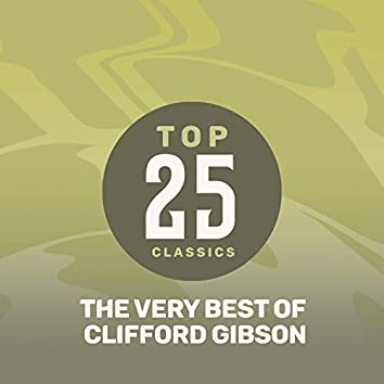 Top 25 Classics - The Very Best of Clifford Gibson