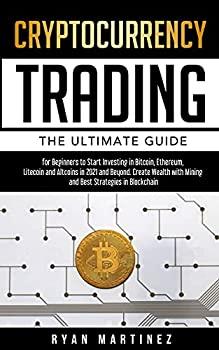 Cryptocurrency Trading  The Ultimate Guide for Beginners to Start Investing in Bitcoin Ethereum Litecoin and Altcoins in 2021 and Beyond Create .. Best Strategies in Blockchain  Trading Life
