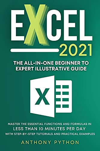 Excel 2021: The All-in-One Beginner to Expert Illustrative Guide   Master the Essential Functions and Formulas in Less Than 10 Minutes per Day With Step-by-Step ... and Practical Examples (English Edition)