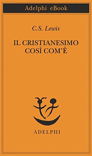 Il cristianesimo così com'è (Piccola biblioteca Adelphi Vol. 395)