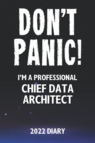 Don't Panic! I'm A Professional Chief Data Architect - 2022 Diary: Customized Work Planner Gift For A Busy Chief Data Architect.