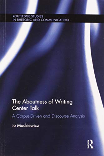 Compare Textbook Prices for The Aboutness of Writing Center Talk: A Corpus-Driven and Discourse Analysis Routledge Studies in Rhetoric and Communication 1 Edition ISBN 9780367882600 by Mackiewicz, Jo