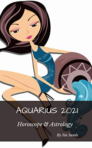 Aquarius 2021: Horoscopes & Astrology (Horoscopes 2021 Book 11) (English Edition)