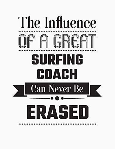 The Influence Of A Great Surfing Coach Can Never Be Erased: Blank Line Surfing Coach Appreciation Notebook (8.5 x 11 - 110 blank pages)