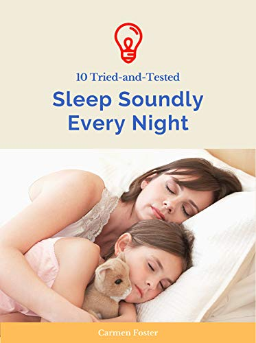 Sleep Soundly Every Night: 10 Essential Strategies to Sleep Your Way to A Better Body, Better Health (English Edition)