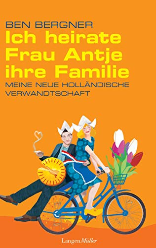 Ich heirate Frau Antje ihre Familie: Meine neue holländische Verwandtschaft