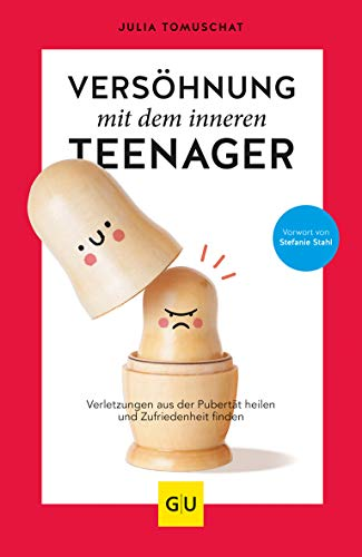 Versöhnung mit dem inneren Teenager: Verletzungen aus der Pubertät heilen und Zufriedenheit finden (GU Mind & Soul Einzeltitel)