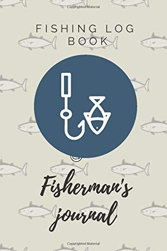 Fisherman's journal: F I S H I N G L O G B O O K , Log for Fisherman, Fisherwoman, Boys and Girls to Record Their Fishing Data, Ultimate Fishing Log, Accessory For The Tackle Box .