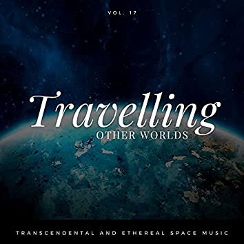 Travelling Other Worlds - Transcendental And Ethereal Space Music, Vol. 17