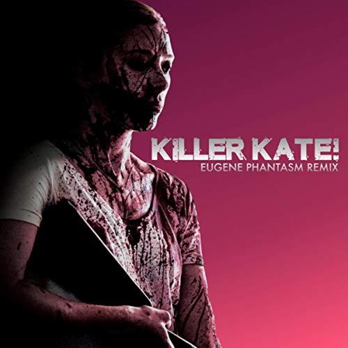 Killer Kate! (Eugene Phantasm Remix)