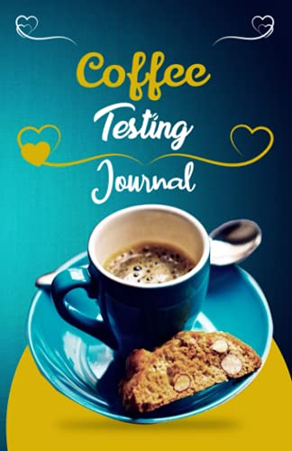 Coffee Tasting Journal: A Gift for Coffee Lovers and Connoisseurs ,Track for coffee drinkers, coffee variety notebook gifts, coffee roasting