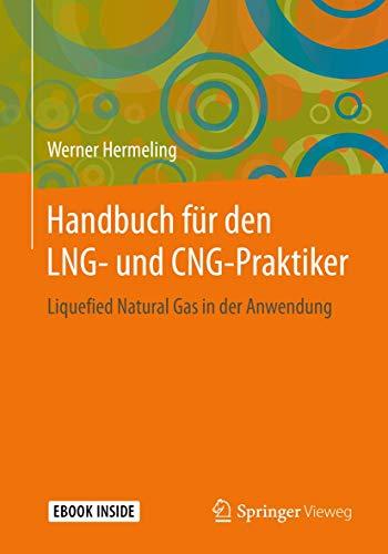 Handbuch für den LNG- und CNG-Praktiker: Liquefied Natural Gas in der Anwendung