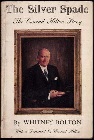 The silver spade;: The Conrad Hilton story