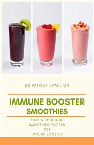 IMMUNE BOOSTER SMOOTHIES: Easy and delicious smoothies recipes for immune booster
