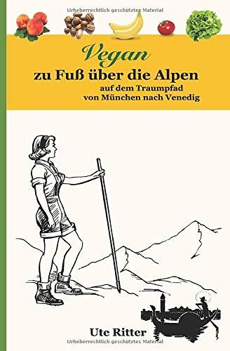Vegan zu Fuß über die Alpen: auf dem Traumpfad von München nach Venedig